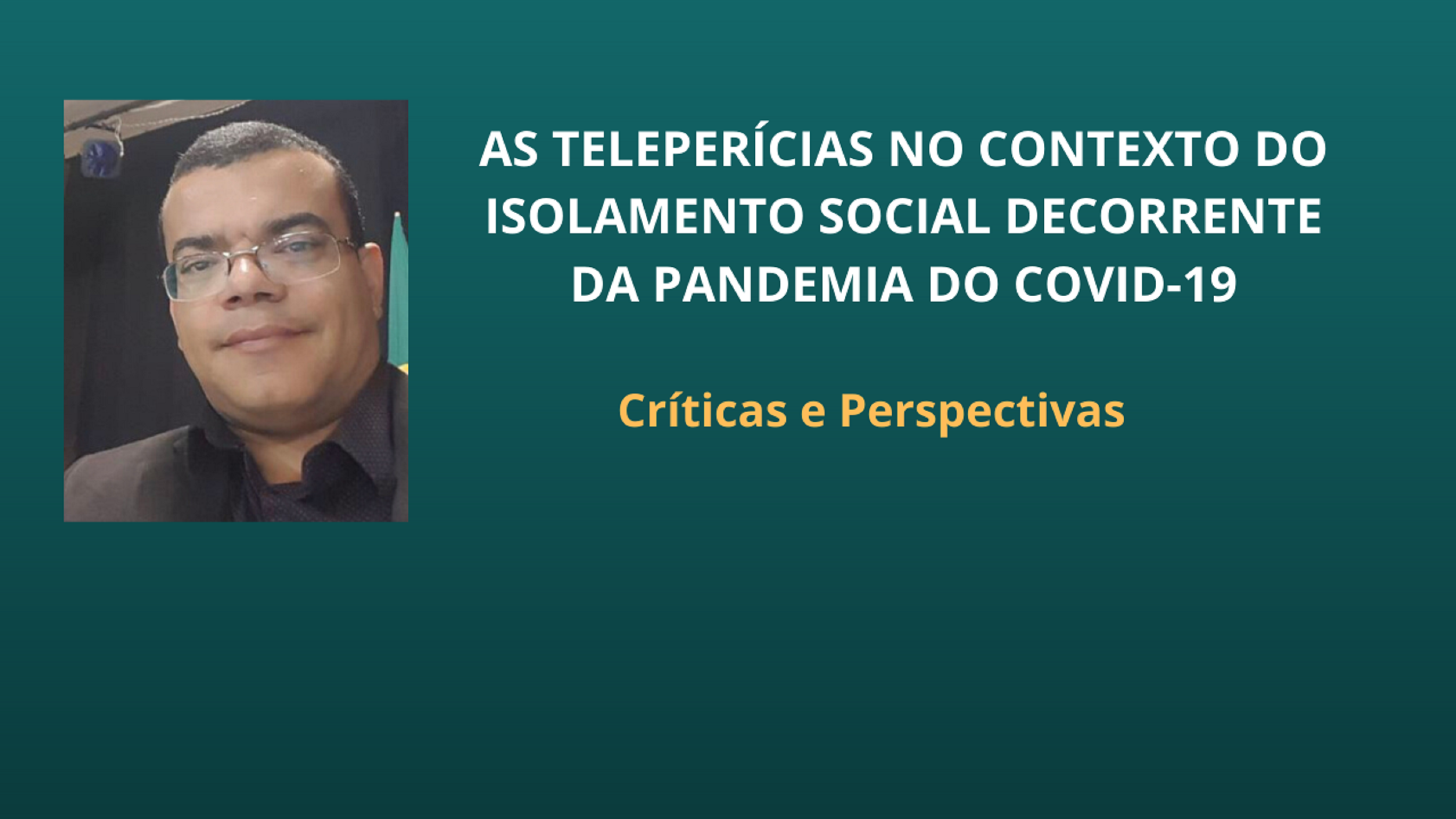 As teleperícias no contexto do isolamento social decorrente da pandemia do covid-19: críticas e perspectivas